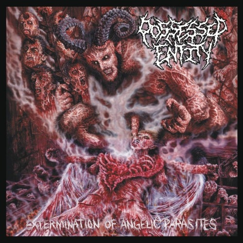 Possessed Entity - Extermination Of Angelic Parasites (2016)