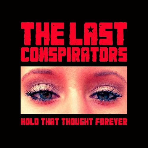 The Last Conspirators - Hold That Thought Forever (2016)