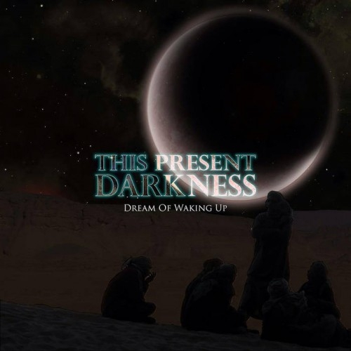 This Present Darkness - Dream of Waking Up (2016)