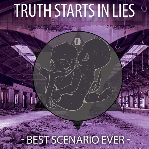 Truth Starts In Lies - Best Scenario Ever (2016)