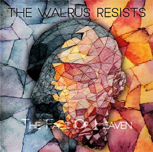 The Walrus Resists - The Face of Heaven (2016)