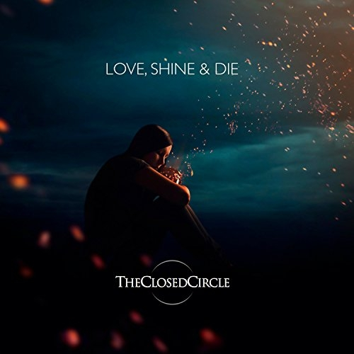 TheClosedCircle - Love, Shine & Die (2016)