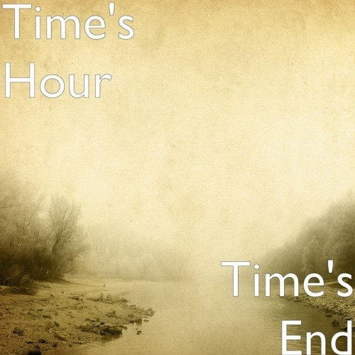 Time's Hour - Time's End (2016)
