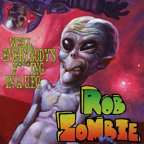Rob Zombie - Well Everybodys Fucking In A UFO (2016)