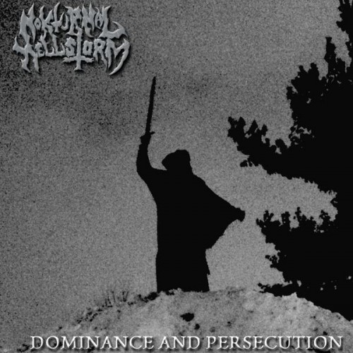 Nokturnal Hellstorm - Dominance And Persecution (2016)
