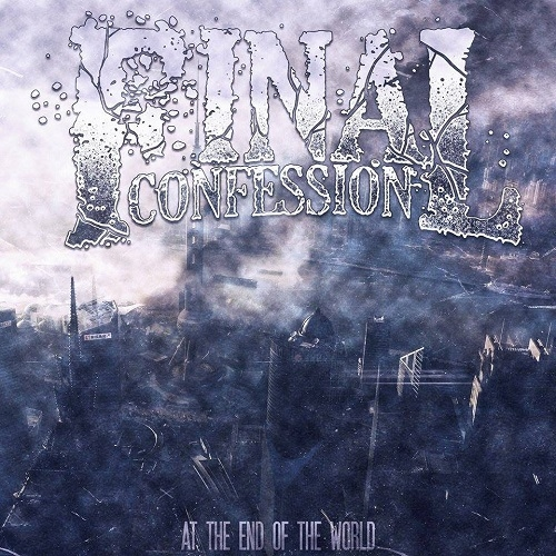 Final Confession - At The End Of The World (2016)