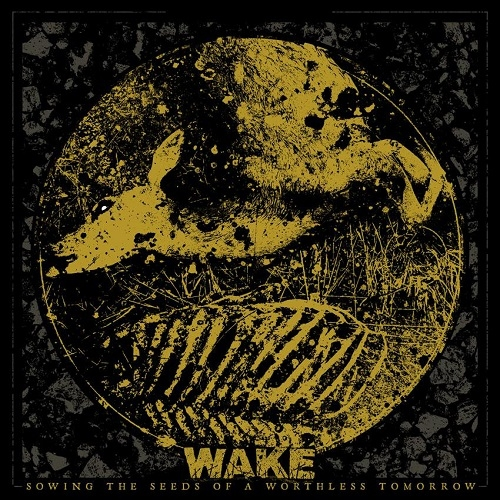 Wake - Sowing The Seeds Of A Worthless Tomorrow (2016)