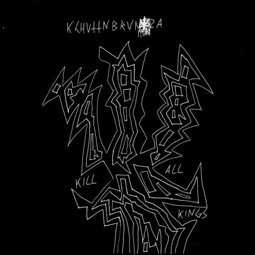 Kchuttnbruntza - Kill All Kings (2016)