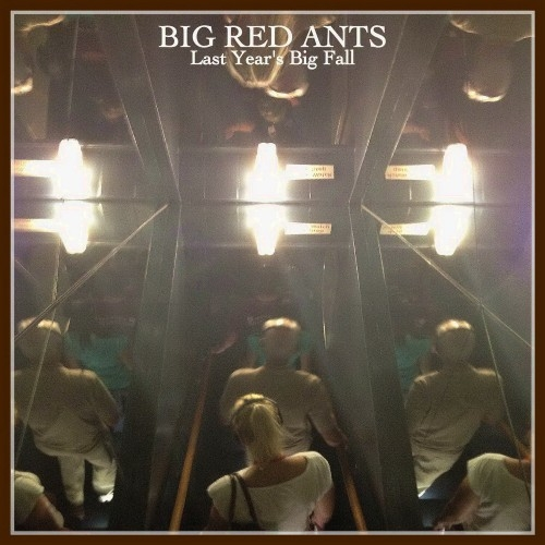 Big Red Ants - Last Year's Big Fall (2016)