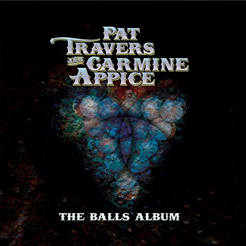 Pat Travers & Carmine Appice - The Balls Album (2016)