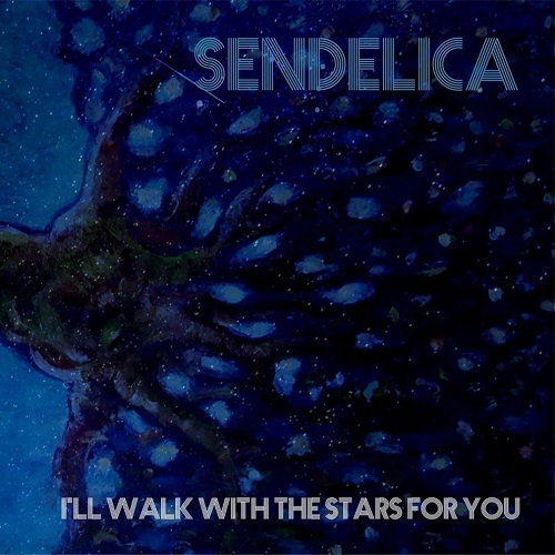 Sendelica - I'll Walk With The Stars For You (2016)