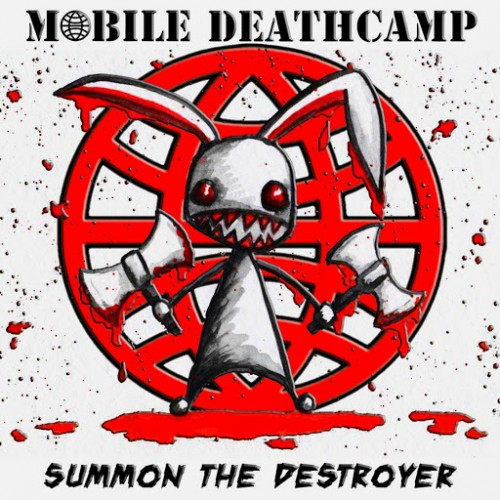 Mobile Deathcamp - Summon the Destroyer (2016)