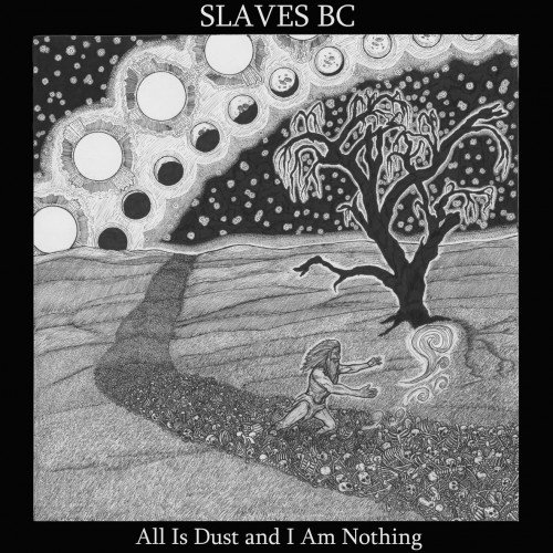 Slaves BC - All Is Dust and I Am Nothing (2016)