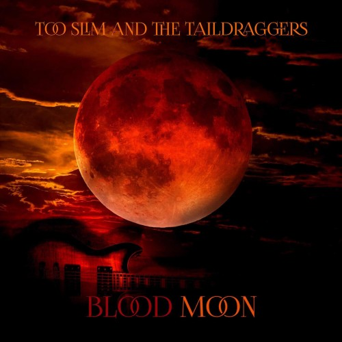 Too Slim and the Taildraggers - Blood Moon (2016)
