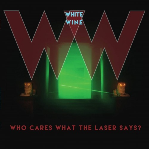White Wine - Who Cares What The Laser Says? (2016)