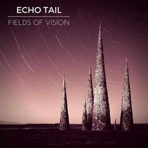Echo Tail - Fields of Vision (2016)