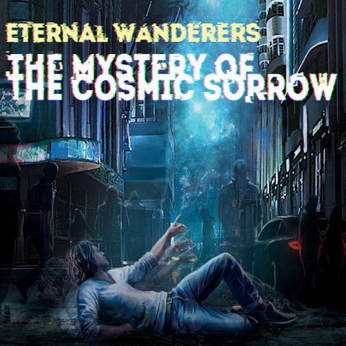 Eternal Wanderers - The Mystery Of The Cosmic Sorrow (2016)