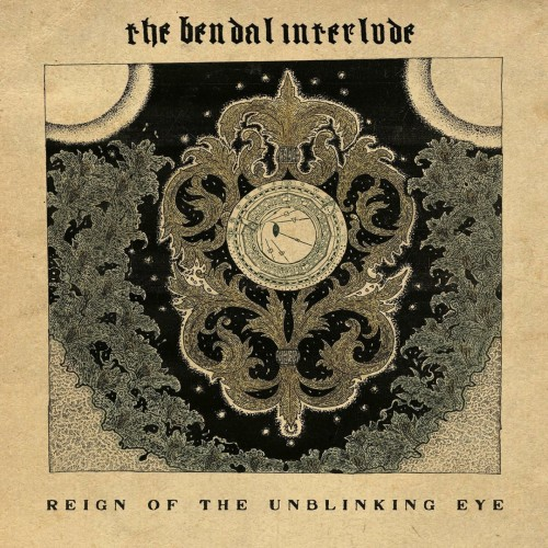 The Bendal Interlude - Reign Of The Unblinking Eye (2016)