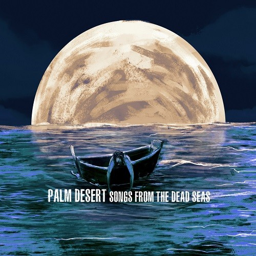 Palm Desert - Songs From The Dead Seas [EP] (2016)