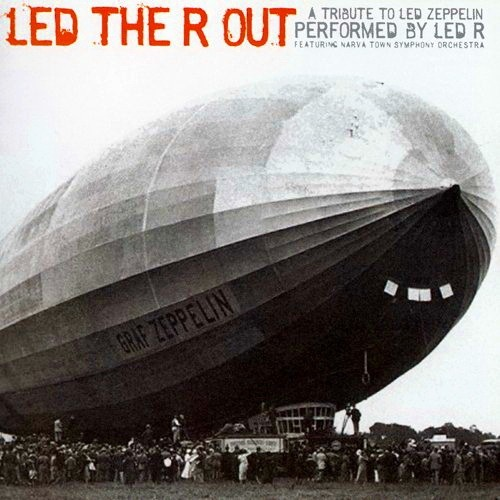 Led R - Led The R Out A Tribute To Led Zeppelin (2007)