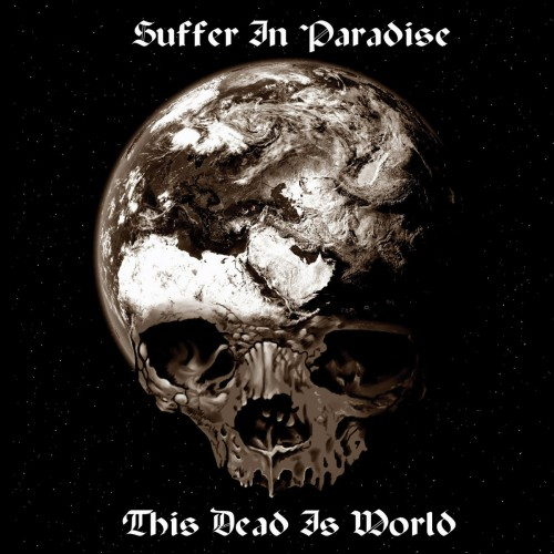 Suffer In Paradise - This Dead Is World (2016)