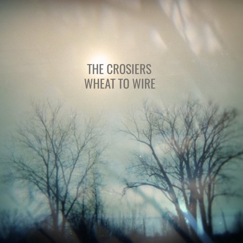 The Crosiers - Wheat To Wire (2016)