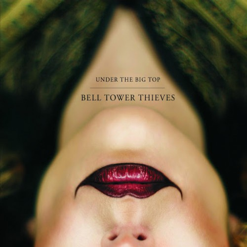 Bell Tower Thieves - Under the Big Top (2016)
