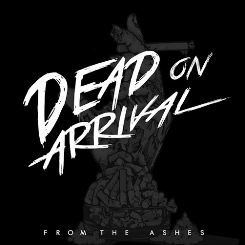 Dead On Arrival - From The Ashes (2016)