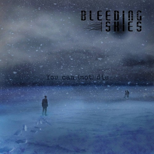 Bleeding Skies - You Can (Not) Die (2016)