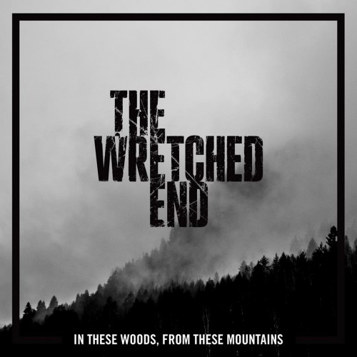 The Wretched End - In These Woods,from These Mountains (2016)