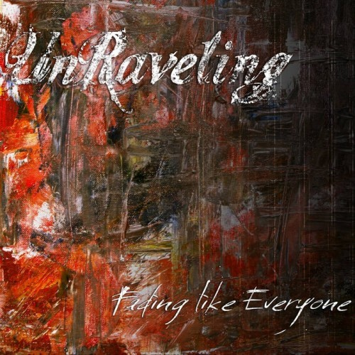 UnRaveling - Fading Like Everyone (2016)