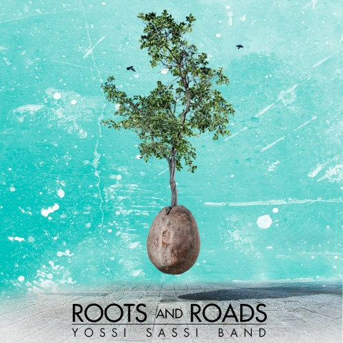 Yossi Sassi Band - Roots and Roads (2016)