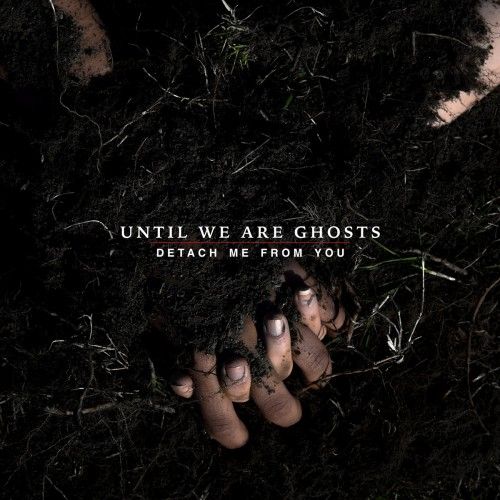 Until We Are Ghosts - Detach Me From You (2016)