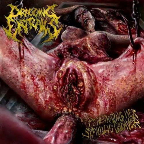 Dragging Entrails - Penetrating Her Syphilic Cadaver (2016)