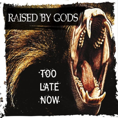 Raised by Gods - Too Late Now (2016)