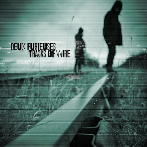 Deux Furieuses - Tracks of Wire (2016)