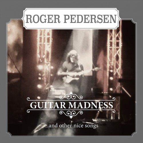 Roger Pedersen - Guitar Madness ...And Other Nice Songs (2016)