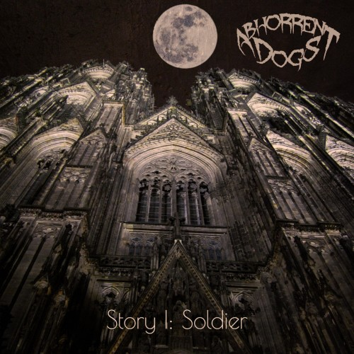 Abhorrent Dogs - Story I: Soldier (2016)
