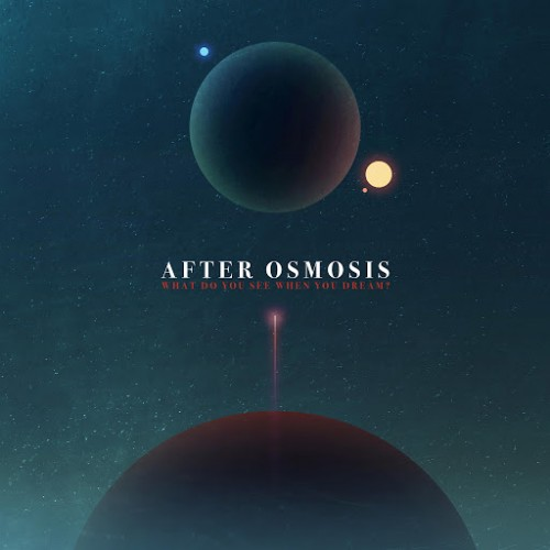 After Osmosis - What Do You See When You Dream? (2016)