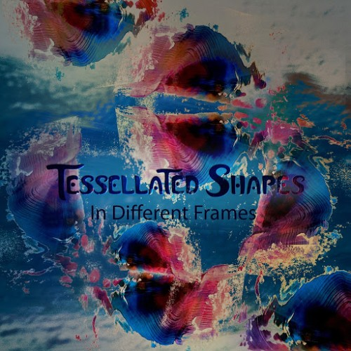 Tessellated Shapes - In Different Frames (2016)