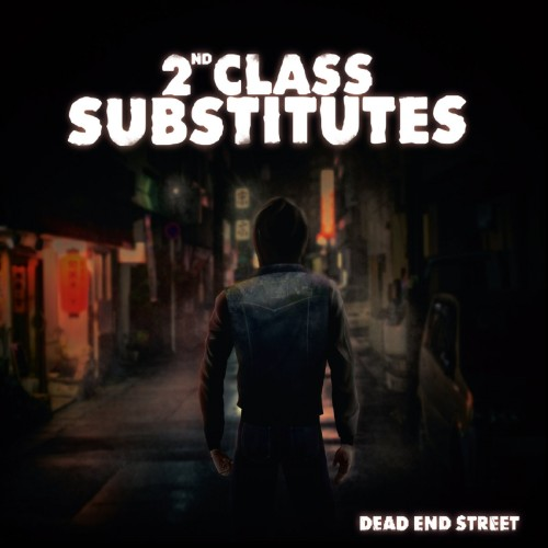 2nd Class Substitutes - Dead End Street (2016)