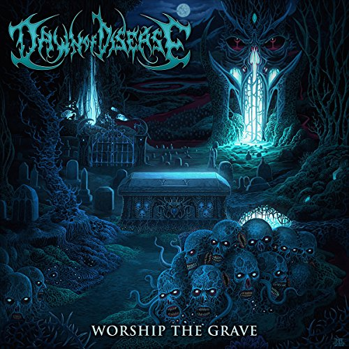 Dawn of Disease - Worship the Grave (2016)