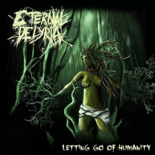 Eternal Delyria - Letting Go Of Humanity (2016)