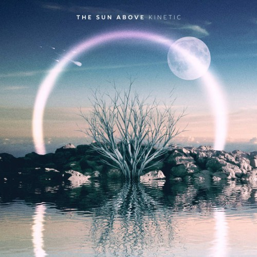 The Sun Above - Kinetic (2016)