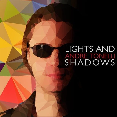 Andre Tonelli - Lights And Shadows (2016)
