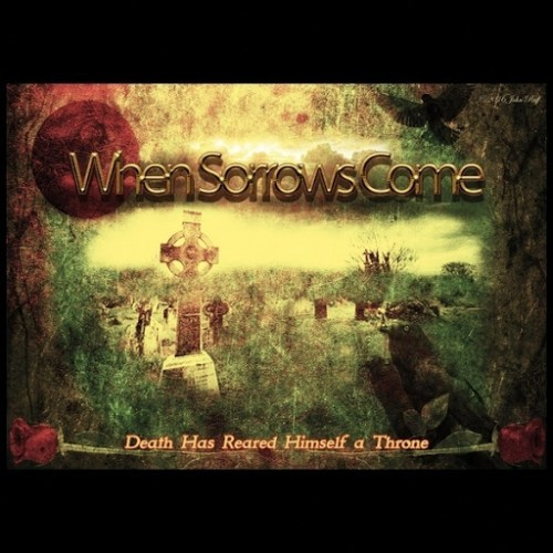 When Sorrows Come - Death Has Reared Himself A Throne (2016)