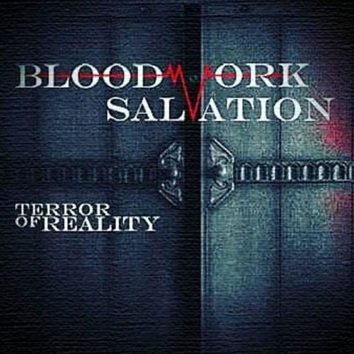 Bloodwork Salvation - Terror Of Reality (2016)