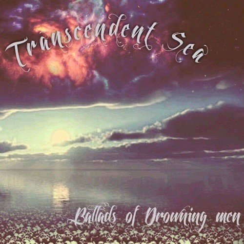 Transcendent Sea - Ballads Of Drowning Men (2016)