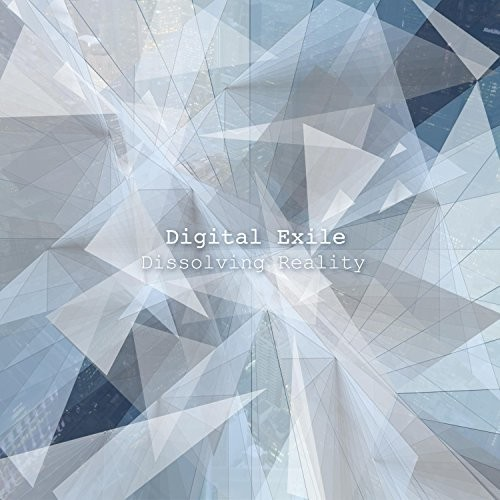 Digital Exile - Dissolving Reality (2016)