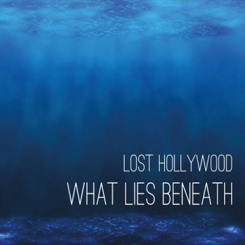Lost Hollywood - What Lies Beneath (2016)